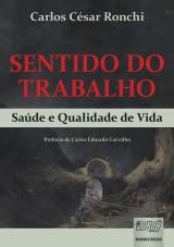 Capa do livro: Sentido do Trabalho - Saúde e Qualidade de Vida, Carlos César Ronchi