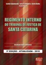 Capa do livro: Regimento Interno do Tribunal de Justi�a de Santa Catarina, 3� Edi��o - Atualizada - 2010, Organizadores: Emilio Sabatovski, Iara P. Fontoura e Karla Knihs