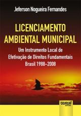 Capa do livro: Licenciamento Ambiental Municipal - Um Instrumento Local de Efetivação de Direitos Fundamentais - Brasil 1988-2008, Jeferson Nogueira Fernandes