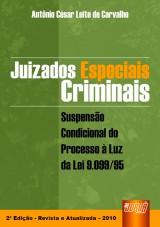 Capa do livro: Juizados Especiais Criminais - Suspens�o Condicional � Luz da Lei 9.099/95, 2� Edi��o - Revista e Atualizada � 2010, Ant�nio C�sar Leite de Carvalho
