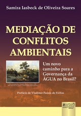 Capa do livro: Mediação de Conflitos Ambientais - Um novo caminho para a Governança da ÁGUA no Brasil? - Prefácio de Vladimir Passos de Freitas, Samira Iasbeck de Oliveira Soares