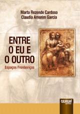 Capa do livro: Entre o Eu e o Outro - Espaços Fronteiriços, Marta Rezende Cardoso e Claudia Amorim Garcia