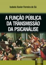 Capa do livro: Função Pública da Transmissão da Psicanálise, A, Isabela Xavier Ferreira de Sá