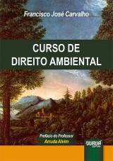 Capa do livro: Curso de Direito Ambiental - Pref�cio do Professor Arruda Alvim, Francisco Jos� Carvalho