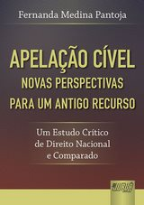 Capa do livro: Apela��o C�vel - Novas Perspectivas para um Antigo Recurso - Um Estudo Cr�tico de Direito Nacional e Comparado, Fernanda Medina Pantoja