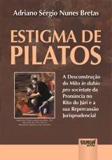 Capa do livro: Estigma de Pilatos - A Desconstrução do Mito In Dubio Pro Societate da Pronúncia no Rito do Júri e a sua Repercussão Jurisprudencial, Adriano Sérgio Nunes Bretas