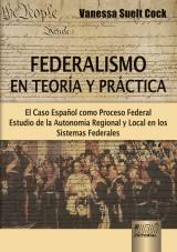 Capa do livro: Federalismo en Teoría y Práctica - El Caso Español como Proceso Federal - Estudio de la Autonomía Regional y Local en los Sistemas Federales, Vanessa Suelt Cock