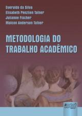 Capa do livro: Metodologia do Trabalho Acad�mico, 3� Edi��o - Revista e Atualizada, Elisabeth P. Tafner/Everaldo Silva/Julianne Fischer/Malcon A. Tafner