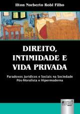 Capa do livro: Direito, Intimidade e Vida Privada - Paradoxos Jurídicos e Sociais na Sociedade Pós-Moralista e Hipermoderna, Ilton Norberto Robl Filho