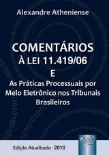 Capa do livro: Comentários à Lei 11.419/06 e as Práticas Processuais por Meio Eletrônico nos Tribunais Brasileiros, Alexandre Atheniense