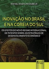 Capa do livro: Inovação no Brasil e na Coreia do Sul - Os Efeitos do Novo Regime Internacional de Patentes sobre as Estratégias de Desenvolvimento Econômico, Rafael Ramalho Dubeux