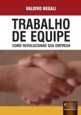 Capa do livro: Trabalho de Equipe - Como Revolucionar sua Empresa, Valdivo Begali