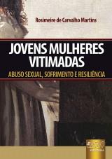 Capa do livro: Jovens Mulheres Vitimadas - Abuso Sexual, Sofrimento e Resiliência, Rosimeire de Carvalho Martins
