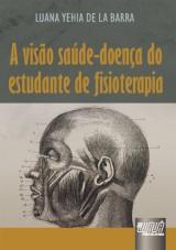 Capa do livro: Visão Saúde-Doença do Estudante de Fisioterapia, A, Luana Yehia de la Barra