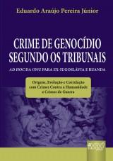 Capa do livro: Crime de Genocídio Segundo os Tribunais Ad Hoc da ONU para Ex-Iugoslávia e Ruanda, Eduardo Araújo Pereira Júnior