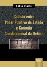 Capa do livro: Colisão Entre Poder Punitivo do Estado e Garantia Constitucional da Defesa, Fábio Ataíde
