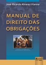 Capa do livro: Manual de Direito das Obrigações, José Ricardo Alvarez Vianna