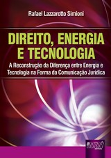 Capa do livro: Direito, Energia e Tecnologia - A Reconstru��o da Diferen�a entre a Energia e Tecnologia na Forma da Comunica��o Jur�dica, Rafael Lazzarotto Simioni