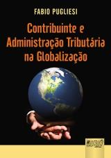 Capa do livro: Contribuinte e Administração Tributária na Globalização, Fabio Pugliesi