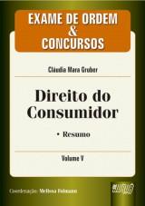 Capa do livro: Direito do Consumidor - Exame de Ordem e Concursos - Vol. V, Autora: Cláudia Mara Gruber - Coordenadora: Melissa Folmann