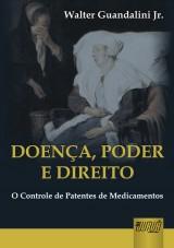 Capa do livro: Doença, Poder e Direito - O Controle de Patentes de Medicamentos, Walter Guandalini Jr.