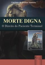 Capa do livro: Morte Digna - O Direito do Paciente Terminal, Luciano de Freitas Santoro