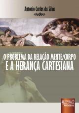 Capa do livro: Problema da Relação Mente/Corpo e a Herança Cartesiana, O, Antonio Carlos da Silva