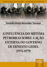 Capa do livro: Influência do Sistema Petrobras Sobre a Ação Externa do Governo de Ernesto Geisel (1974-1979), A, Daniella Maria Barandier Toscano