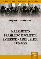 Capa do livro: Parlamento Brasileiro e Política Exterior na República (1889-1930), Regina da Cunha Rocha