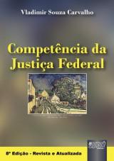 Capa do livro: Competência da Justiça Federal - 8ª Edição - Revista e Atualizada, Vladimir Souza Carvalho
