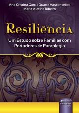 Capa do livro: Resiliência - Um Estudo sobre Famílias com Portadores de Paraplegia, Ana Cristina Garcia Duarte Vasconcellos e Maria Alexina Ribeiro