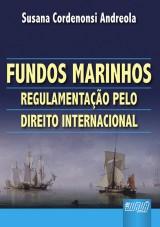 Capa do livro: Fundos Marinhos - Regulamenta��o pelo Direito Internacional, Susana Cordenonsi Andreola