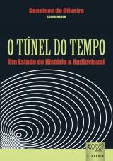 Capa do livro: Túnel do Tempo - Um Estudo de História & Audiovisual, Coordenador: Dennison de Oliveira