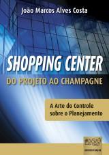 Capa do livro: Shopping Center - Do Projeto ao Champagne, João Marcos Alves Costa