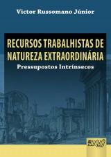 Capa do livro: Recursos Trabalhistas de Natureza Extraordinária - Pressupostos Intrínsecos, Victor Russomano Júnior