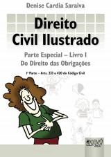 Capa do livro: Direito Civil Ilustrado - Parte Especial - Livro I - Do Direito das Obrigações - 1ª Parte - Arts. 233 a 420 do Código Civil, Denise Cardia Saraiva