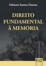 Capa do livro: Direito Fundamental à Memória, Fabiana Santos Dantas