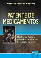 Capa do livro: Patente de Medicamentos - Quebra de Patente como Instrumento de Realização de Direitos, Matheus Ferreira Bezerra
