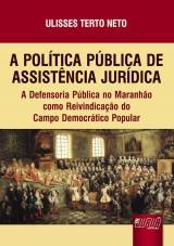 Capa do livro: Política Pública de Assistência Jurídica, A, Ulisses Terto Neto