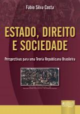 Capa do livro: Estado, Direito e Sociedade - Perspectivas Para uma Teoria Republicana Brasileira, Fábio Silva Costa