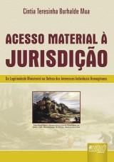 Capa do livro: Acesso Material � Jurisdi��o - Da Legitimidade Ministerial na Defesa dos Interesses Individuais Homog�neos, C�ntia Teresinha Burhalde Mua