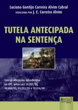Capa do livro: Tutela Antecipada na Sentença, Luciana Gontijo Carreira Alvim Cabral - Atualizada por: J. E. Carreira Alvim
