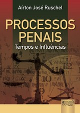 Capa do livro: Processos Penais - Tempos e Influências, Aírton José Ruschel