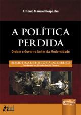 Capa do livro: Política Perdida, A - Ordem e Governo Antes da Modernidade, António Manuel Hespanha