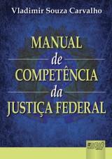 Capa do livro: Manual de Competência da Justiça Federal, Vladimir Souza Carvalho