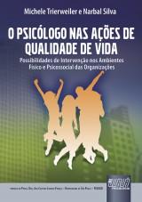 Capa do livro: Psicólogo nas Ações de Qualidade de Vida, O - Possibilidades de Intervenção nos Ambientes Físico e Psicossocial das Organizações, Michele Trierweiler e Narbal Silva