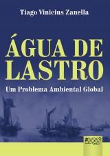 Capa do livro: Água de Lastro - Um Problema Ambiental Global, Tiago Vinicius Zanella
