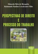 Capa do livro: Perspectivas de Direito e Processo do Trabalho, Eduardo Melo de Mesquita e Raimundo Paulino Cavalcante Filho