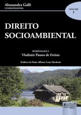 Capa do livro: Direito Socioambiental - Volume I - Em Homenagem ao Professor Vladimir Passos de Freitas, Coordenadora: Alessandra Galli