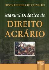 Capa do livro: Manual Didático de Direito Agrário, Edson Ferreira de Carvalho